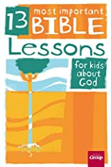 13 Most Important Bible Lessons for Kids About God -- digital version Kindle Edition