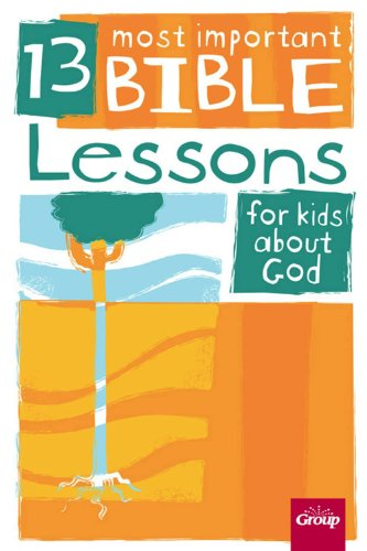 13 Most Important Bible Lessons for Kids About God -- digital version