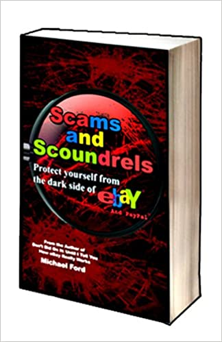 Scams And Scoundrels Protect Yourself From The Darkside Of Ebay And Paypal Michael Ford Michael Ford Michael Ford 9780977476022 Amazon Com Books