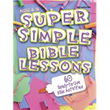 Super Simple Bible Lessons (Ages 6-8): 60 Ready-To-Use Bible Activities for Ages 6-8