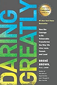 Daring Greatly: How the Courage to Be Vulberable Transforms the Way We Love, Parent &