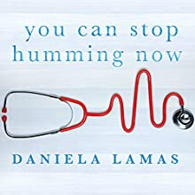 You Can Stop Humming Now: A Doctor's Stories of Life, Death and in Between Audiobook by Dr. Daniela Lamas Narrated by Daniela Lamas, Susannah Jones