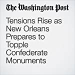 Tensions Rise as New Orleans Prepares to Topple Confederate Monuments | Janell Ross