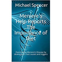 Meniere's Help Reports The Importance of Diet: Overcoming Meniere's Disease by dealing with root causes and triggers (The Meniere's Help Reports Book 1)