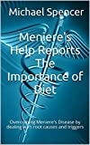 Meniere's Help Reports The Importance of Diet: Overcoming Meniere's Disease by dealing with root causes and triggers (The...