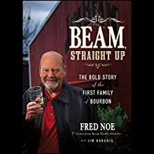 Beam, Straight Up: The Bold Story of the First Family of Bourbon Audiobook by Fred Noe, Jim Kokoris Narrated by Nick Sullivan