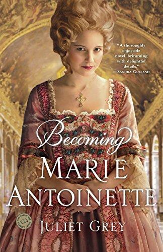 Becoming Marie Antoinette: A Novel (Marie Antoinette The Last Queen Of France)