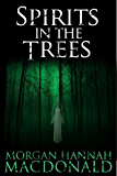 SPIRITS IN THE TREES (The Spirits Series Book 1)