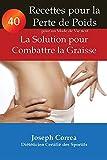 40 Recettes pour la Perte de Poids pour un Mode de Vie Actif: La Solution pour Combattre la Graisse (French Edition)