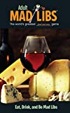 Search : Eat, Drink, and Be Mad Libs (Adult Mad Libs)