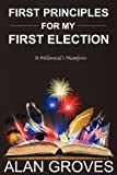 First Principles for My First Election, Alan Groves, 1478314869