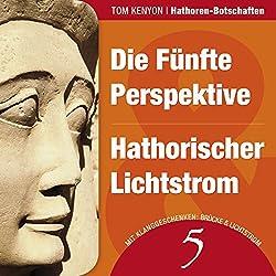 Die Fünfte Perspektive & Hathorischer Lichtstrom (Hathoren-Botschaften 5)