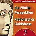 Die Fünfte Perspektive & Hathorischer Lichtstrom (Hathoren-Botschaften 5) Hörbuch von Tom Kenyon Gesprochen von: Michael Nagula