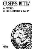 Un Viaggio Da Boccadifalco a Gaeta, Giuseppe Buttà, 8896576091