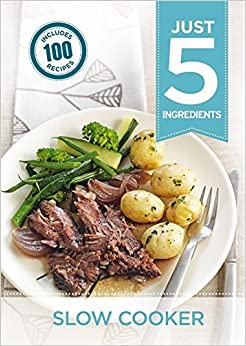 Just 5:Slow Cooker: Make life simple with over 100 recipes using 5 ingredients or fewer by Hamlyn (2015-05-04)