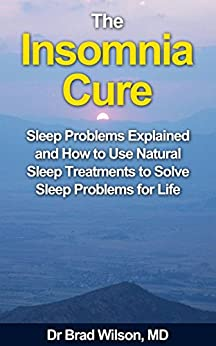 The Insomnia Cure: Sleep Problems Explained and How to Use Natural Sleep Treatments to Solve Sleep Problems for Life (How to cure sleep problems and insomnia) by [Publishing, Natural Health]
