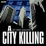 A City Killing: A BBC Radio 4 dramatisation | Mike Walker