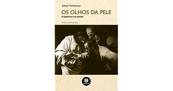 Os Olhos da Pele  A Arquitetura e os Sentidos eBook  Juhani Pallasmaa   Amazon.com.br  Loja Kindle b8f84524e1