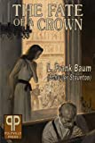 The Fate of a Crown, L. Frank Baum and Schuyler Staunton, 1481217941
