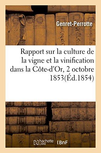 Rapport Sur La Culture de La Vigne Et La Vinification Dans La Cote-D'Or, Presente Le 2 Octobre 1853 (Sciences) (French (Vignes Cote)
