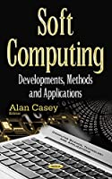 Soft Computing: Developments, Methods and Applications Front Cover