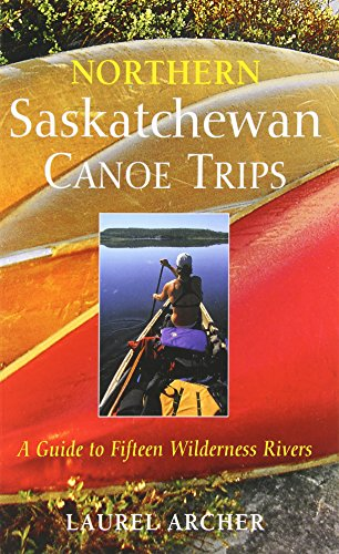 Northern Saskatchewan Canoe Trips: A Guide to 15 Wilderness - Canada Archer