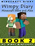 Minecraft Diary: Wimpy Diary of Minecraft Steve and Alex Book 2; unofficial Minecraft books for kids