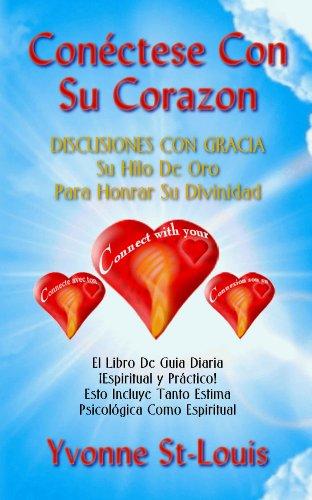 CONÉCTESE CON SU CORAZÓN  DISCUSIONES CON GRACIA - Su Hilo De Oro Para Honrar Su Divinidad (Spanish Edition)