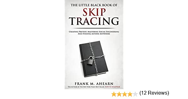 The Little Black Book Of Skip Tracing: Creating Pretext, Mastering ...