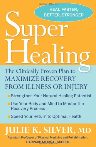 Super Healing: The Clinically Proven Plan to Maximize Recovery from Illness or Injury pdf