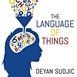 In The Language of Things, Deyan Sudjic, director of the Design Museum, decodes the things around us: their hidden meanings, our relationships with them, how they shape our lives and why we desire them.   Design is everywhere. It seduces, pleases and...