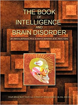 Book The Book of Intelligence and Brain Disorder: Your Brain Must Have All Forms of Intelligence: IQ, Eq, and CQ