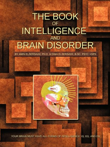 The Book of Intelligence and Brain Disorder: Your Brain Must Have All Forms of Intelligence: IQ, Eq, and CQ pdf