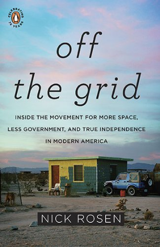Off the Grid: Inside the Movement for More Space, Less Government, and True Independence in Mo dern America