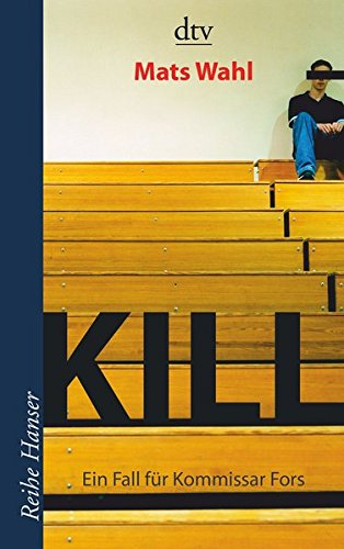 Kill: Ein Fall für Kommissar Fors Roman (Reihe Hanser) Taschenbuch – 1. August 2006 Mats Wahl Angelika Kutsch dtv Verlagsgesellschaft 3423622776