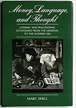 Money, Language and Thought: Literary and Philosophic Economies from the Medieval to the Modern Era