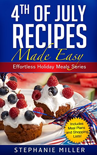 4th of July Recipes Made Easy (Effortless Holiday Meals Series Book 3)