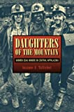 Daughters of the Mountain: Women Coal Miners in Central Appalachia (Rural Studies)