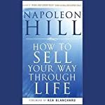 How to Sell Your Way Through Life: Highly Proven to Help Make Millionaires! (Revised) | Napoleon Hill