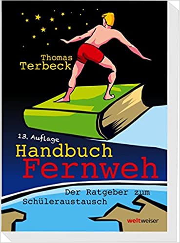 Handbuch Fernweh. Der Ratgeber zum Schüleraustausch: Mit ...