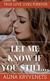 Let me know if you still... (True love lives forever Book 1)