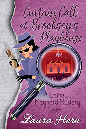 Curtain Call At Brooksey's Playhouse: A Lainey Maynard Cozy Mystery Series: The Prequel (A Lainey Maynard Mystery Series) by [Hern, Laura]