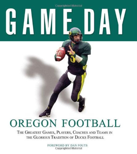 Game Day: Oregon Football: The Greatest Games, Players, Coaches and Teams in the Glorious Tradition of Ducks - Usa Store Outlet Online Coach