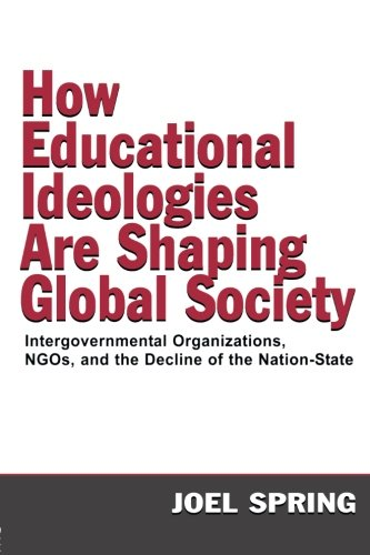 How Educational Ideologies Are Shaping Global Society (Sociocultural, Political, and Historical Studies in Education)