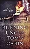 Burning Uncle Tom's Cabin