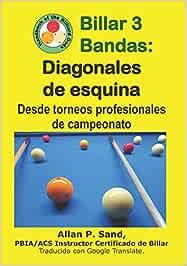 Billar 3 Bandas - Diagonales de esquina: Desde torneos profesionales de campeonato: Amazon.es: Sand, Allan P.: Libros