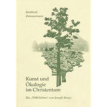 Kunst und Okologie im Christentum: Die 7000 Eichen von Joseph Beuys