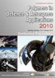 Polymers in Defence and Aerospace Applications 2010 Conference Proceedings, Technology Smithersrapra Technology, 1847353983
