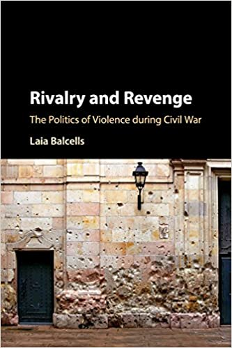 Rivalry and Revenge: The Politics of Violence during Civil War (Cambridge Studies in Comparative Politics)