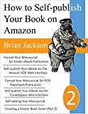How to Self-publish a Book on Amazon: Sell Kindle eBooks and CreateSpace POD Paperbacks on Amazon (Write, Self-publish and Market on Amazon 2)